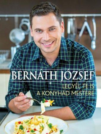 Bernáth József -  Legyél te is a konyhád mestere (új példány)