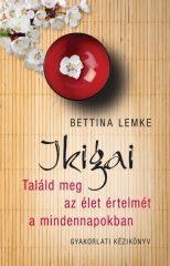 Bettina Lemke - Ikigai - Találd meg az élet értelmét a mindennapokban (új példány)