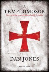 Dan Jones - A templomosok - Isten szent harcosainak felemelkedése és bukása (új példány)