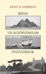 Ernst H. Gombrich - Rövid világtörténelem fiataloknak (új példány)