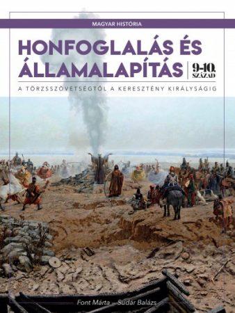 Honfoglalás és államalapítás - A törzsszövetségtől a keresztény királyságig (9-10. század) (új példány)