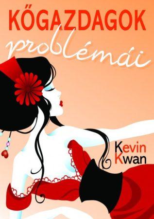 Kevin Kwan - Kőgazdagok problémái (új példány)