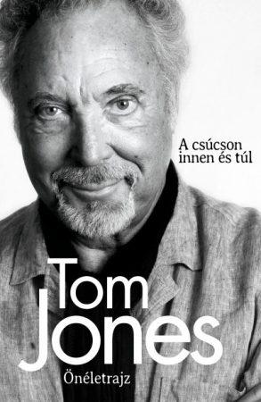 Tom Jones - Önéletrajz - A csúcson innen és túl (új példány)