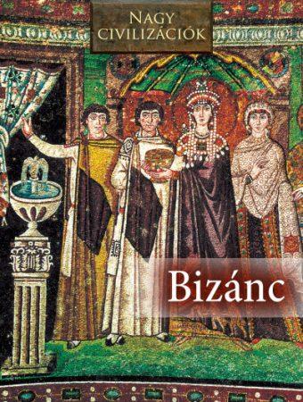 Bizánc - Nagy civilizációk 6. (új példány)