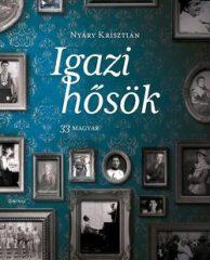 Nyáry Krisztián-Igazi hősök - 33 magyar (Új példány, megvásárolható, de nem kölcsönözhető!)