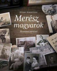 Nyáry Krisztián-Merész magyarok-30 emberi történet (Új példány, megvásárolható, de nem kölcsönözhető!)