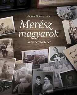 Nyáry Krisztián-Merész magyarok-30 emberi történet (új példány)