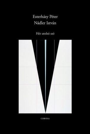 Esterházy Péter - Nádler István - Hét utolsó szó (új példány)