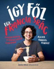 Alexis Gabriel Ainouz-Így főz egy francia srác (új példány)