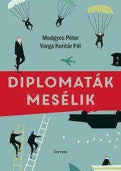 Medgyes Péter és Varga Koritár Pál - Diplomaták mesélik  (új példány)