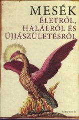 Boldizsár Ildikó-Mesék életről, halálról és újjászületésről (új példány)