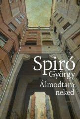 Spiró György-Álmodtam neked (Új példány, megvásárolható, de nem kölcsönözhető!)
