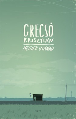 Grecsó Krisztián-Megyek utánad (új példány)