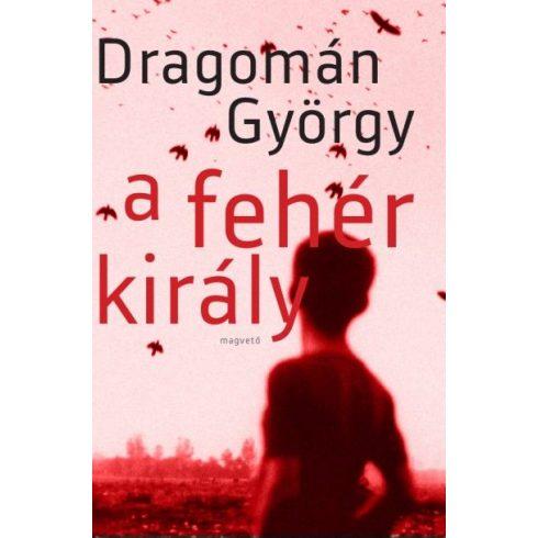 Dragomán György-A fehér király (új példány)