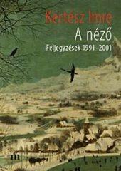 Kertész Imre-A néző  (Új példány, megvásárolható, de nem kölcsönözhető!)