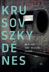 Krusovszky Dénes - Akik már nem leszünk sosem (új példány)