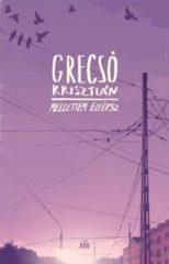 Grecsó Krisztián-Mellettem elférsz (Új példány, megvásárolható, de nem kölcsönözhető!)