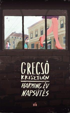 Grecsó Krisztián - Harminc év napsütés (Új példány, megvásárolható, de nem kölcsönözhető!)