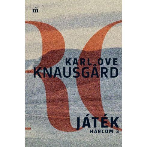 Karl Ove Knausgard - Játék - Harcom 3. (új példány)