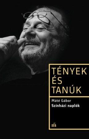 Máté Gábor - Színházi naplók-Tények és tanúk  (új példány)