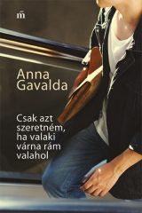 Anna Gavalda - Csak azt szeretném, ha valaki várna rám valahol (új példány)
