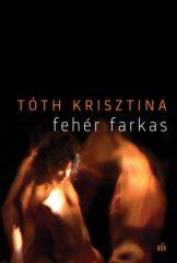 Tóth Krisztina - Fehér farkas (új példány)
