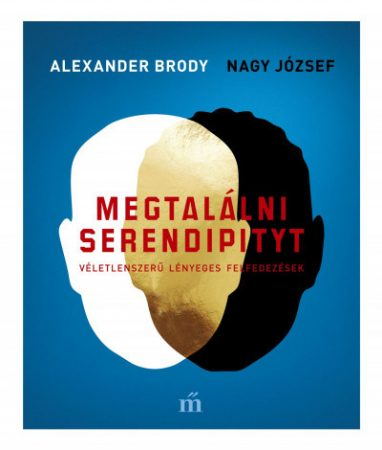 Alexander Brody és Nagy József - Megtalálni Serendipityt (új példány)