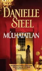 Danielle Steel - Múlhatatlan (új példány)