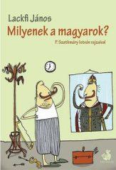 Lackfi János-Milyenek a magyarok? (Új példány, megvásárolható, de nem kölcsönözhető!)