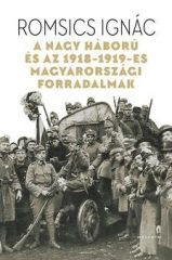 Romsics Ignác-A Nagy Háború és az 1918-19-es magyarországi forradalmak (Előjegyezhető!)