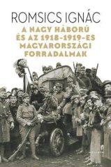Romsics Ignác-A Nagy Háború és az 1918-19-es magyarországi forradalmak (új példány)