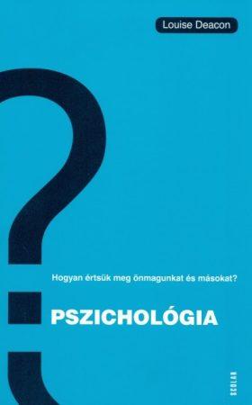 Louise Deacon - Pszichológia - Hogyan értsük meg önmagunkat és másokat? (új példány)