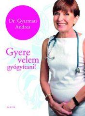 Dr. Gyarmati Andrea-Gyere velem gyógyítani! (Új példány, megvásárolható, de nem kölcsönözhető!)