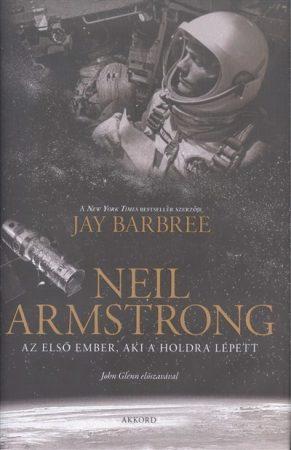 Neil Armstrong - Az első ember, aki a Holdra lépett (új példány)