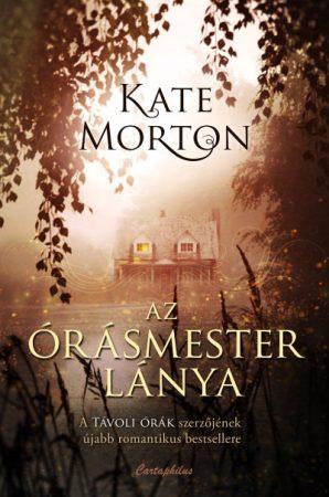 Kate Morton - Az órásmester lánya (új példány)