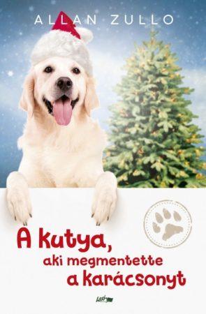 Allan Zullo - A kutya, aki megmentette a karácsonyt (új példány)