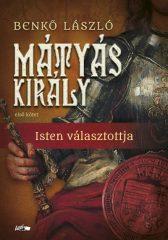 Benkő László - Mátyás király I. - Isten választottja (új példány)