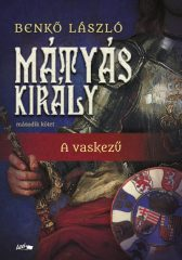 Benkő László - Mátyás király II. - A vaskezű (új példány)
