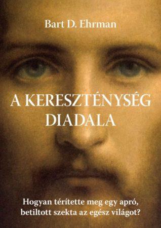 Bart D. Ehrman - A kereszténység diadala (új példány)