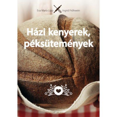 Ingrid Fröhwein és Eva Maria Lipp - Házi kenyerek, péksütemények