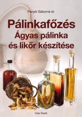 Dr. Panyik Gáborné - Pálinkafőzés - Ágyas pálinka és likőr készítése