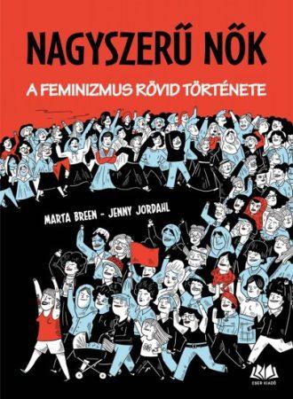 Marta Breen és Jenny Jordahl - Nagyszerű nők - A feminizmus rövid története (új példány)