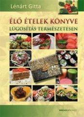 Lénárt Gitta-Élő ételek könyve (Új példány, megvásárolható, de nem kölcsönözhető!)