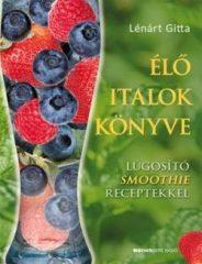 Lénárt Gitta-Élő italok könyve (Új példány, megvásárolható, de nem kölcsönözhető!)