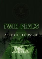Mark Frost - Twin Peaks - Az utolsó dosszié (új példány)