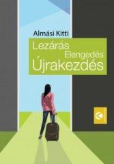Almási Kitti - Lezárás Elengedés Újrakezdés (új példány)