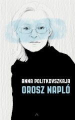 Anna Politkovszkaja - Orosz napló (új példány)
