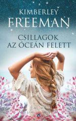 Kimberley Freeman - Csillagok az óceán felett (új példány)
