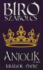 Bíró Szabolcs - Anjouk VI. - Királyok éneke (Előjegyezhető!)
