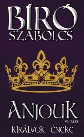 Bíró Szabolcs - Anjouk VI. - Királyok éneke (új példány)